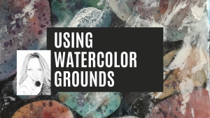 Exploring Watercolor Grounds with Kellie Chasse